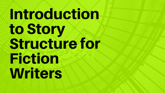 Introduction to Story Structure for Fiction Writers